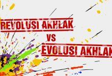 Photo of Revolusi Akhlak vs Evolusi Akhlak